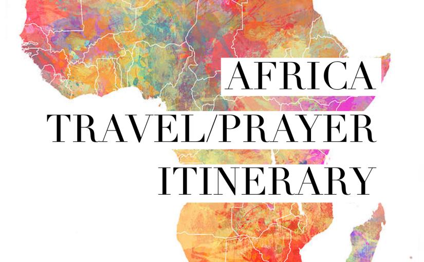 Africa Travel/Prayer Itinerary